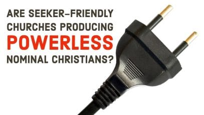 Are-Seeker-Friendly-Churches-Producing-Powerless-Nominal-Christians-attachment
