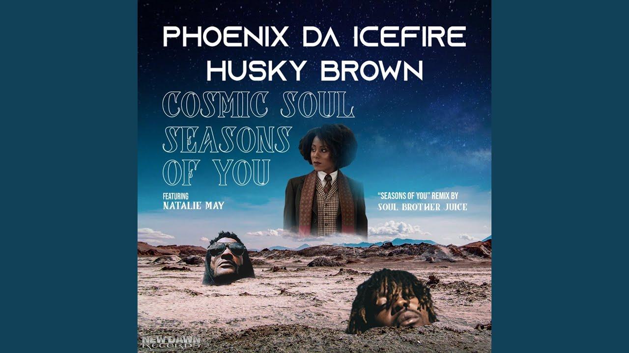 Phoenix Da Icefire | Husky Brown | Cosmic Soul / Seasons of You