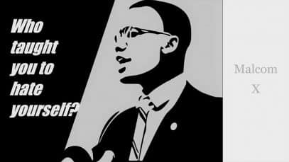 Malcolm X Why do we hate ourselves?