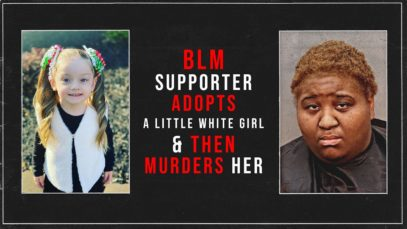 BLM Supporter adopts white girl and murders her
